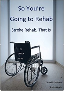 So You're Going to Rehab Stroke Rehab, That Is